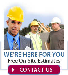 We are here for you. Free On-Site Estimates.